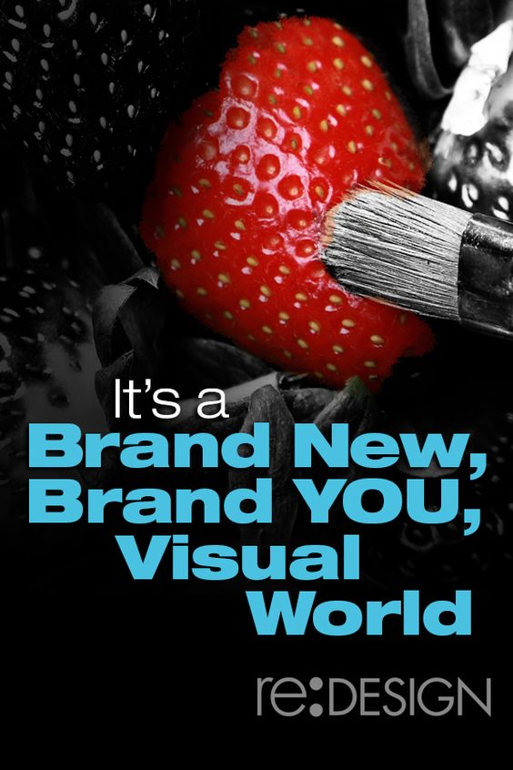 It's a Brand New, Brand YOU, Visual World http://www.redesign2.com/blog/its-a-brand-new-brand-you-visual-world #branding