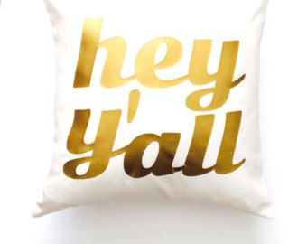 Hey Y'all Gold Metallic Custom Pillow | 15 Pillow Colors! Housewarming, College Dorm, Wedding, Fun Gift, Southern, Rustic Wedding
