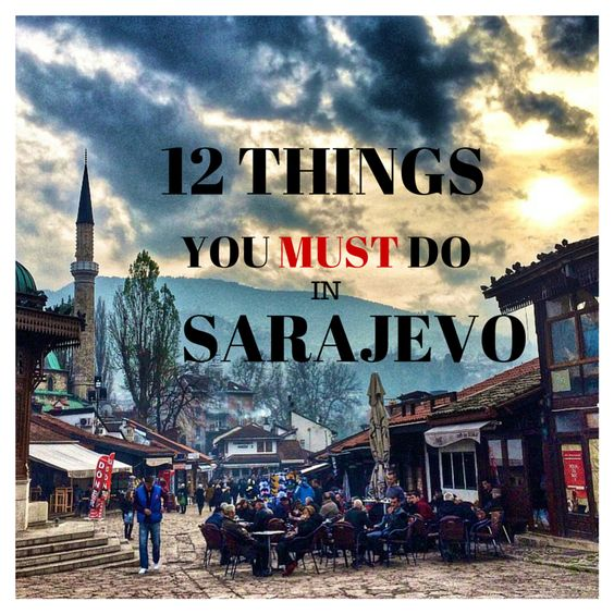 12 Things You MUST Do in Sarajevo flirtingwiththeglobe.com