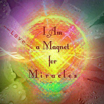Louise Hay.....powerful thought to entertain..Yes you..are a miracle!
