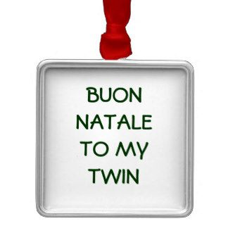 BUON NATALE TO MY TWIN ORNAMENT