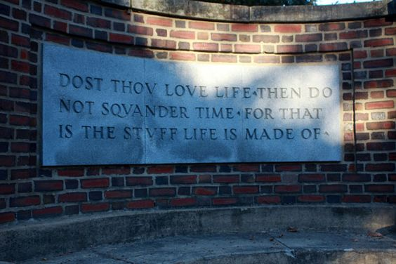 "Plaque at Denison University: ""Dost thou love life? Then do not squander time, for that is the stuff life is made of."" —Benjamin Franklin"