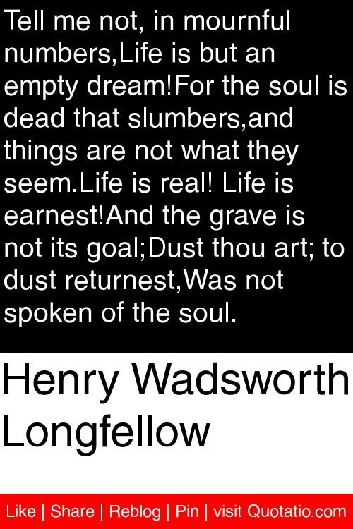 Henry wadsworth longfellow tell me not in mournful for Things that are empty