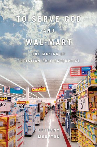 To Serve God and Wal-Mart: The Making of Christian Free Enterprise by Bethany Moreton http://www.amazon.com/dp/0674057406/ref=cm_sw_r_pi_dp_AAcuvb0ZMEHCG