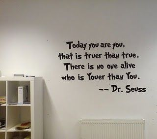 Love Dr. Suess. I would so put this on my kids bedroom wall.  You are you!