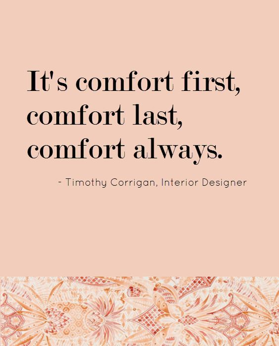 Comfort first timothy corrigan interior designer quote for Interior designs quotes