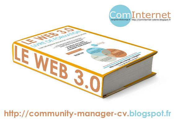 ComInternet Community Manager Web Designer VAL VANNES MORBIHAN 56 BRETAGNE (naviginternet@orange.fr) Mon Livre de Formation Web 3.0 à lire  http://community-manager-cv.blogspot.fr/p/formation-web.html  web 1.0 = les sites Internet web 2.0 = les blogs et les RS web 3.0 = les sites/blogs avec RSE RSE = RESEAUX SOCIAUX D'ENTREPRISES  WEB 3.0 = (SMO + BLOGGING-SEO + RSE) SMO : Social Media Optimization