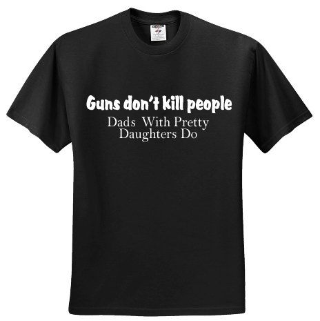 Funny Father's Day T-Shirt Birthday Idea Christmas Present Gift for Number 1 Best Guns Don't Kill People Dads With Pretty Daughters Do