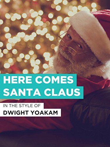 Here Comes Santa Claus Im Stil Von Dwight Yoakam Im Claus Santa Stil Stil Grinch Karaoke