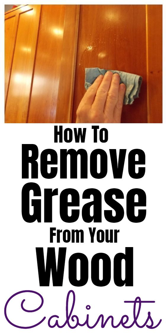 How To Remove Grease From Wood Cabinets Wood Cabinets How To Remove Grease Household Cleaning Tips