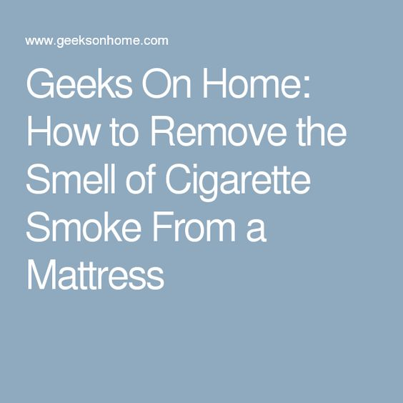 Geeks On Home How To Remove The Smell Of Cigarette Smoke