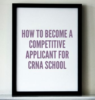 How to Become a Competitive Applicant for CRNA School- by Brittany Harvey southernlovesongs...