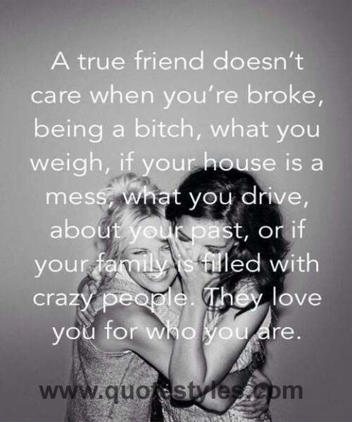So freaking true I'm amazed that the one person I thought was my best friend and as close as a sister hasn't spoken to me in months now