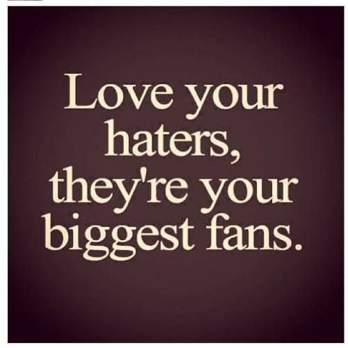 Love your haters, they are your biggest fans #quotes #love #haters