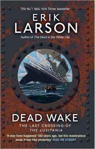 Dead Wake: The Last Crossing of the Lusitania - Erik Larson