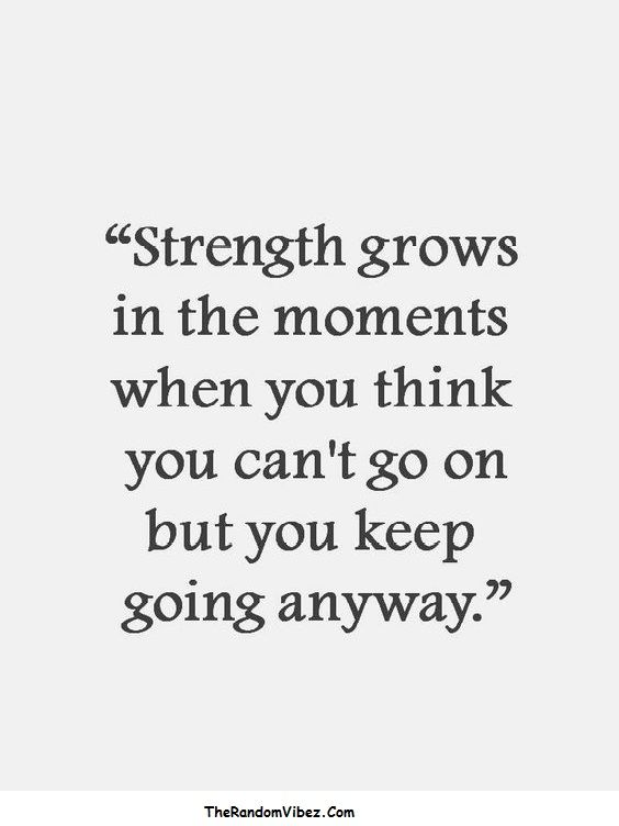 """""""Strength grows in the moments when you think you can't go on but you keep going anyway."""" #MotivationalQuotes #Quotes #StrengthQuotes #LifeQuotes #TheRandomVibez"""