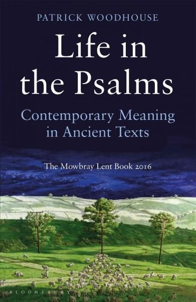 Life in the Psalms: Contemporary Meaning in Ancient Texts: the Mowbray Lent Book…
