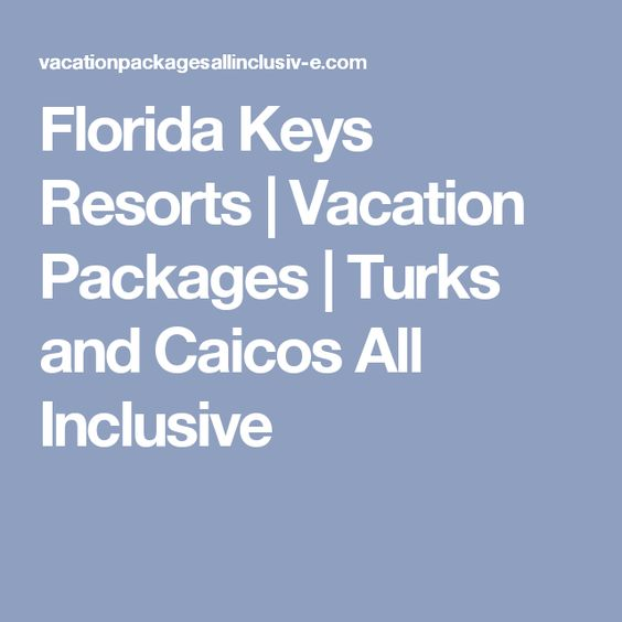 Florida Keys Resorts | Vacation Packages | Turks and Caicos All Inclusive