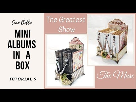 Tutorial 9 11 Ciao Bella Mini Albums In A Box Using The Muse The Greatest Show In 2 Projects Youtube In 2020 Mini Albums Mini Album Tutorial Mini Scrapbook Albums