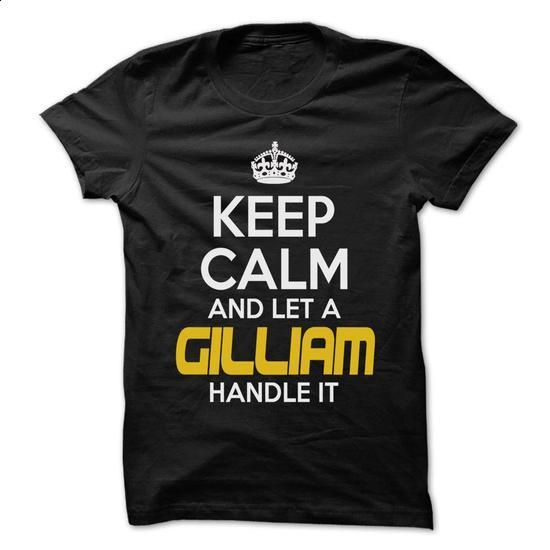 Keep Calm And Let ... GILLIAM Handle It - Awesome Keep  - #tshirt pillow #sweater coat. ORDER HERE => https://www.sunfrog.com/Hunting/Keep-Calm-And-Let-GILLIAM-Handle-It--Awesome-Keep-Calm-Shirt-.html?68278
