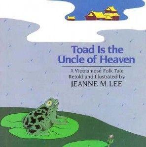 Toad Is the Uncle of Heaven: A Vietnamese Folktale retold by Jeanne M. Lee