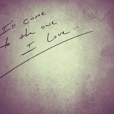 I'll come to the one I love
