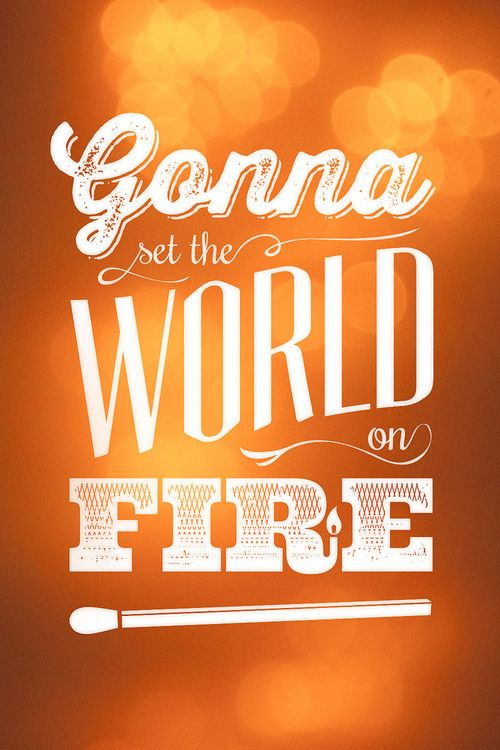 Gonna set the world on fire.