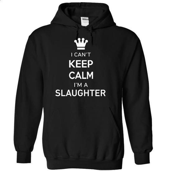 I Cant Keep Calm Im A SLAUGHTER - #hoodie schnittmuster #cowl neck hoodie. PURCHASE NOW => https://www.sunfrog.com/Names/I-Cant-Keep-Calm-Im-A-SLAUGHTER-dmvjuwwzxu-Black-17199906-Hoodie.html?68278