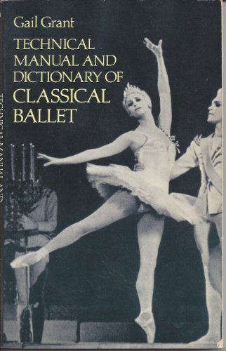 Technical Manual And Dictionary Of Classical Ballet By Gail Grant Http Www Amazon Com Dp B000ceqhre Ref Cm Sw R Pi Dp 23 Dance Books Best Dance Ballet Books