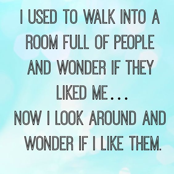 I definitely do this now! :) I find company I enjoy and screw the others. Short life. Can't waste it on thinking about people and their thoughts.. Can't even manage my own lol :P