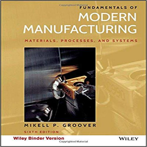 Fundamentals Of Modern Manufacturing 6th Edition By Groover