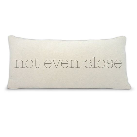 Not even close decorative throw pillow  decorative by BuyAPillow, $39.00