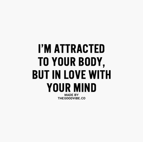 Love Your Body Quotes: I'm Attracted To Your Body, In Love With Your Mind