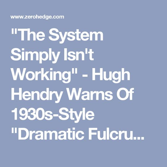 """""""The System Simply Isn't Working"""" - Hugh Hendry Warns Of 1930s-Style """"Dramatic Fulcrum Point"""" In Europe   by Tyler Durden"""