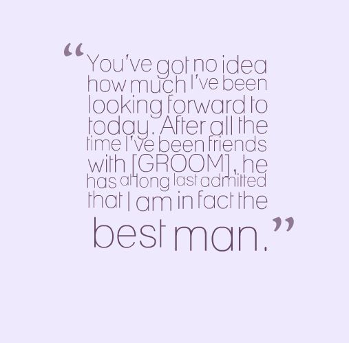 Embrace your title and add a touch of (funny) arrogance about being the BEST man – after all it was the groom that said it, not you.