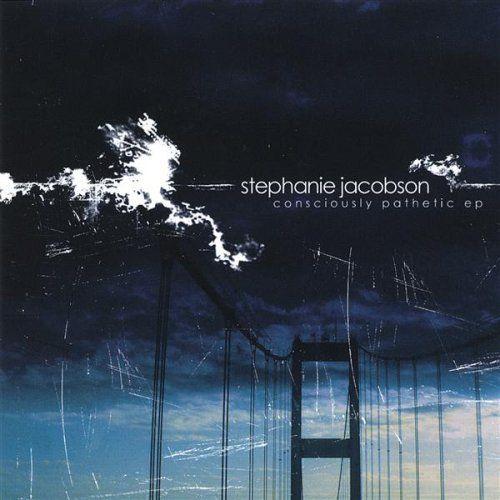 Stephanie Jacobson - Consciously Pathetic Ep