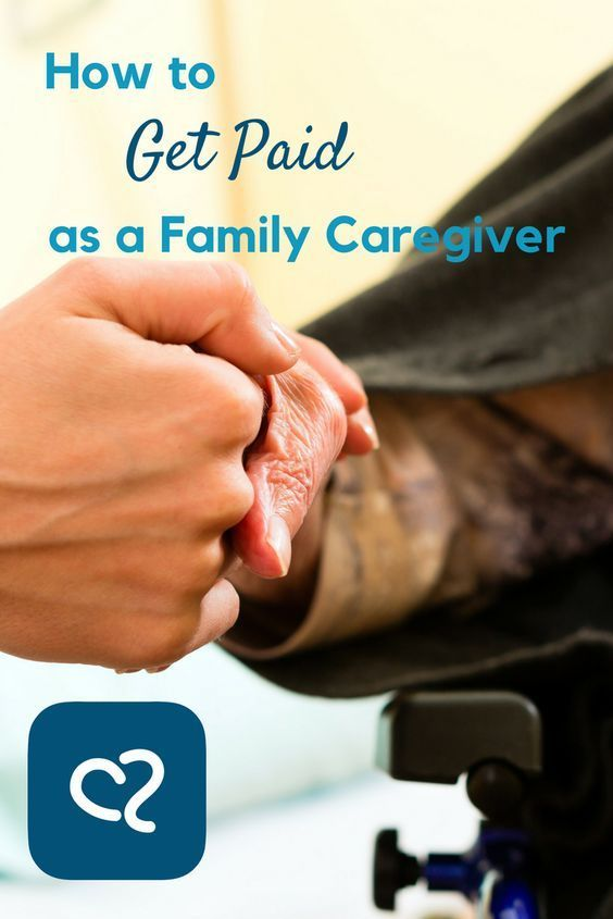 How To Get Paid As A Family Caregiver Family Caregiver Caregiver Elderly Care