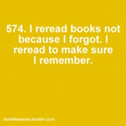 I reread books not because I forgot. I reread to make sure I remember... Although if I'm being honest with myself, it's sometimes the 1st one ;):
