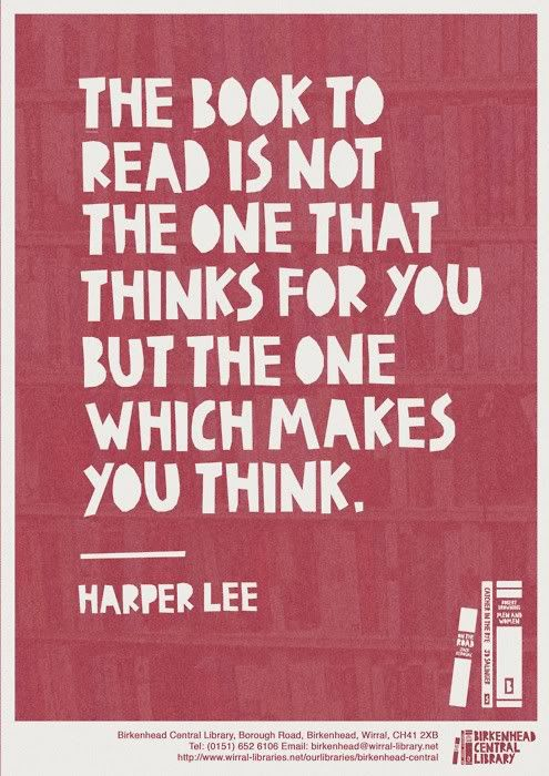 """The book to read is not the one that thinks for you but the one which makes you think."" - Harper Lee"