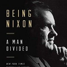 Being Nixon: A Man Divided Hardcover  by Evan Thomas (Author) , June 16, 2015  http://www.biographicalinquiries2.com/being-nixon-a-man-divided