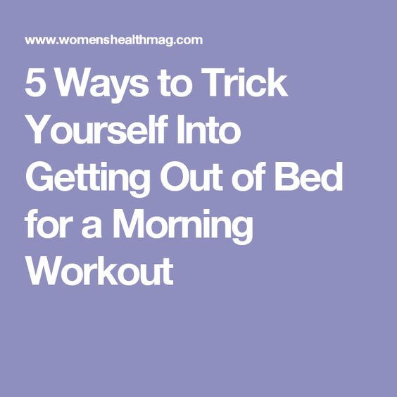5 Ways to Trick Yourself Into Getting Out of Bed for a Morning Workout