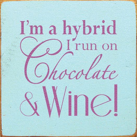 """I'm a hybrid. I run on chocolate & wine!"""