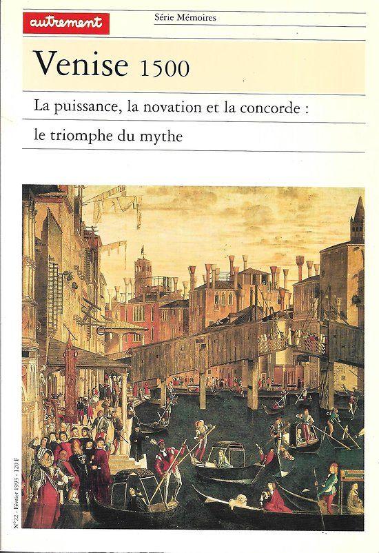 Memoires N 22 Fev 1993 Venise 1500 La Puissance La Novation Et La Concorde Le Triomphe Du Mythe En 2020 Les Mythes Triomphe Venise