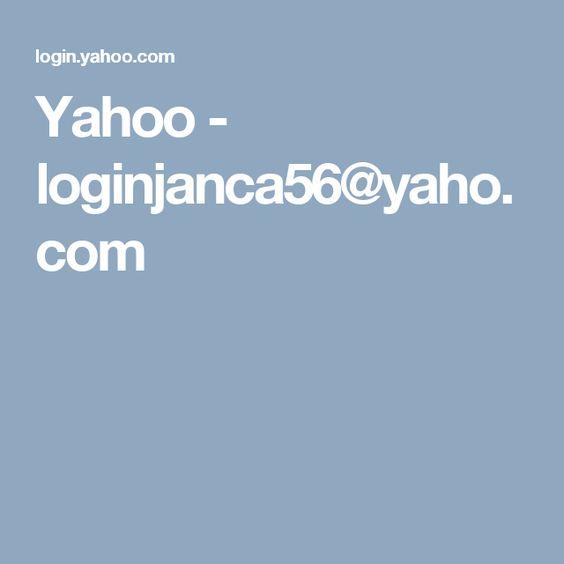 Yahoo - loginjanca56@yaho.com