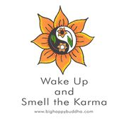 WAKE UP AND SMELL THE KARMA