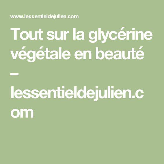 Tout sur la glycérine végétale en beauté – lessentieldejulien.com