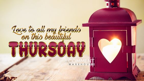 Love to all my friends on this beautiful Thursday | Thursday Graphics | Days of the Week Graphics | Happy Thursday Pics Images Comments | Hello Thursday