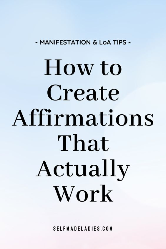 Pinterest Graphic with Title How to  Create Affirmations That Actually Work - selfmadeladies.com