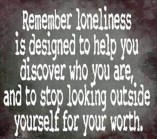 Learn from loneliness: Quotes Discover, Remember Loneliness, Quotes Sayings Words, Truth, Self Discovery, Inspirational Quotes, So True, Romance Quotes, Loneliness Quotes