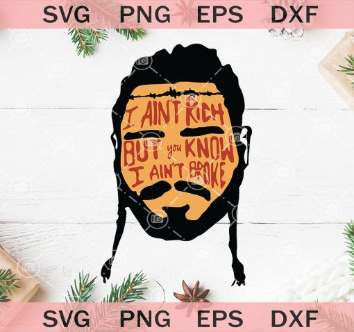 Post Malone I Ain T Rich But You Know I Ain T Broke Svg Post Malone Svg